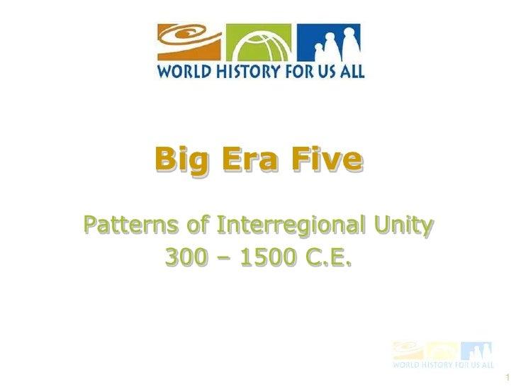1<br />Big Era Five<br />Patterns of Interregional Unity<br />300 – 1500 C.E.<br />