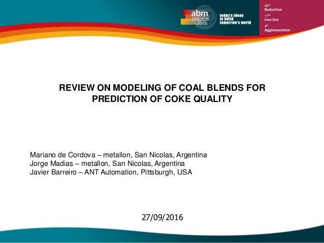 27/09/2016 REVIEW ON MODELING OF COAL BLENDS FOR PREDICTION OF COKE QUALITY Mariano de Cordova – metallon, San Nicolas, Ar...