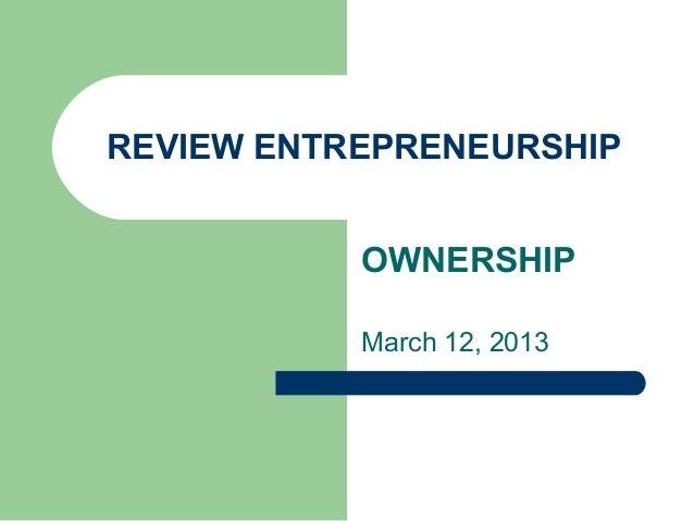 REVIEW ENTREPRENEURSHIP           OWNERSHIP           March 12, 2013