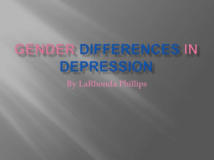GENDER DIFFERENCES IN DEPRESSION<br />By LaRhonda Phillips<br />