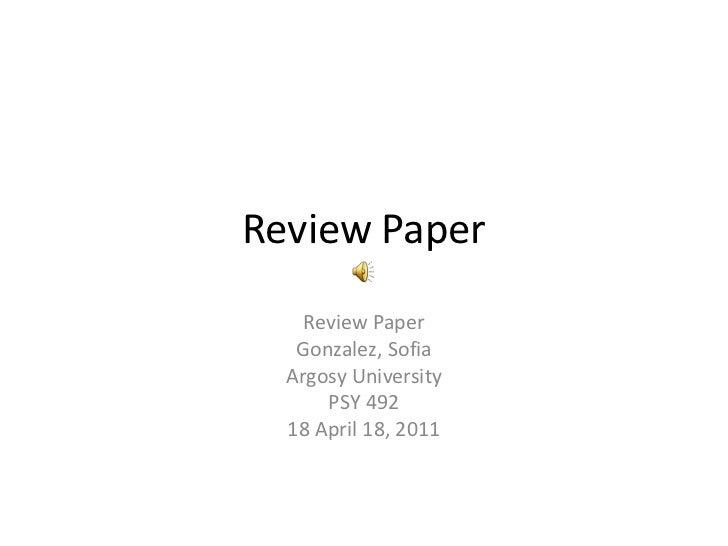 Review Paper<br />Review Paper<br />Gonzalez, Sofia<br />Argosy University<br />PSY 492<br />18 April 18, 2011<br />