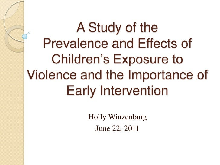 A Study of the  Prevalence and Effects of Children's Exposure to Violence and the Importance of Early Intervention<br />Ho...