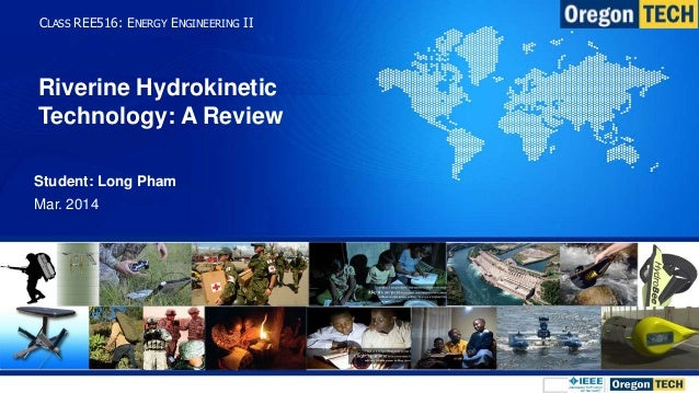 Riverine Hydrokinetic Technology: A Review Student: Long Pham Mar. 2014 CLASS REE516: ENERGY ENGINEERING II