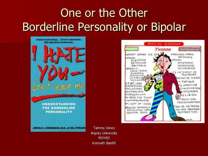 One or the Other Borderline Personality or Bipolar <ul><li>Tammy Jones </li></ul><ul><li>Argosy University </li></ul><ul><...