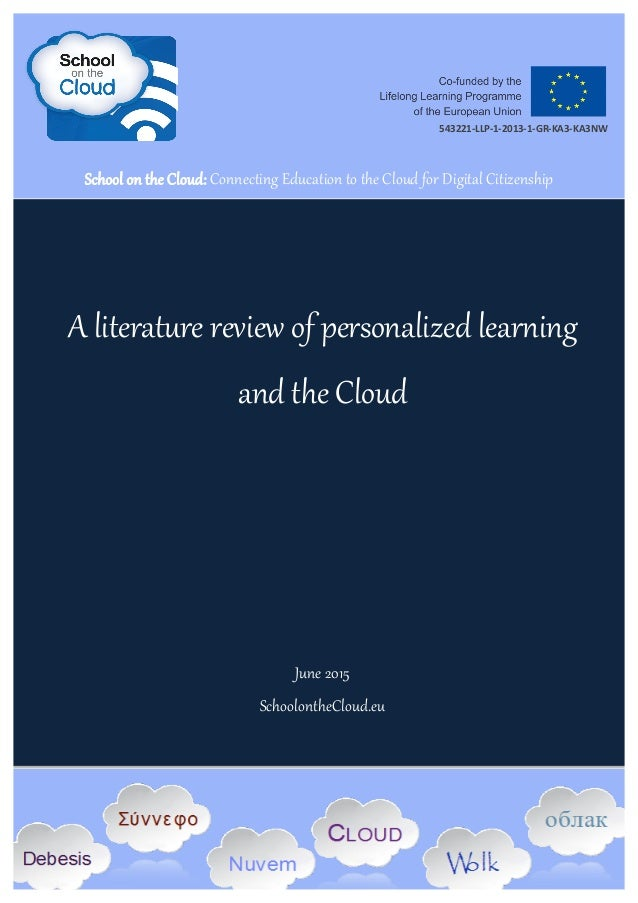 A literature review of personalized learning and the Cloud June 2015 SchoolontheCloud.eu School on the Cloud: Connecting E...