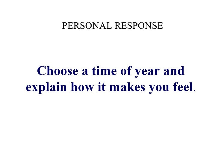 Choose a time of year and explain how it makes you feel . PERSONAL RESPONSE