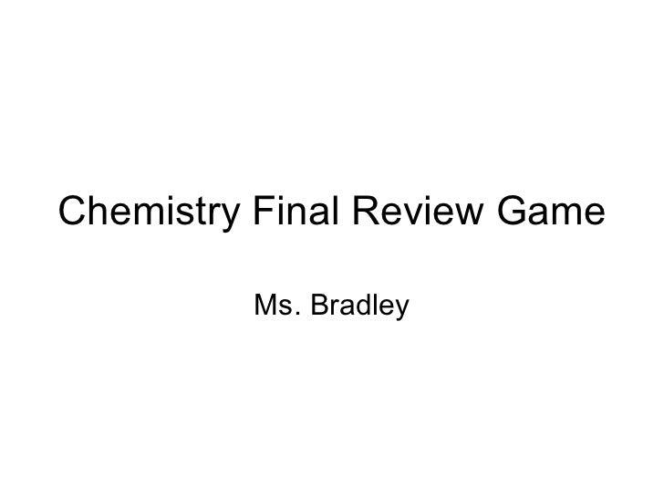 Chemistry Final Review Game Ms. Bradley