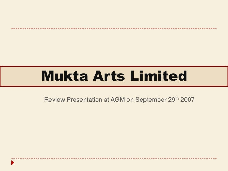 Mukta Arts LimitedReview Presentation at AGM on September 29th 2007