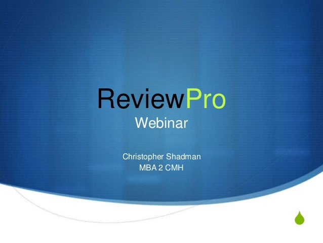 ReviewPro    Webinar Christopher Shadman      MBA 2 CMH                       S