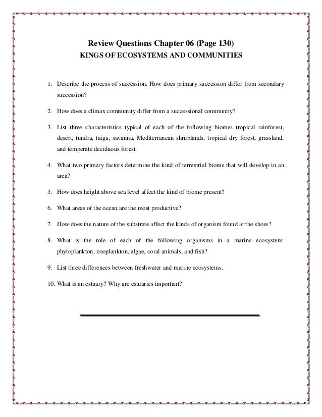 Review Questions Chapter 06 (Page 130) KINGS OF ECOSYSTEMS AND COMMUNITIES 1. Describe the process of succession. How does...