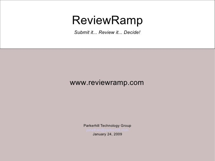 ReviewRamp Parkerhill Technology Group [email_address] January 24, 2009 Submit it... Review it... Decide! www.reviewramp.com