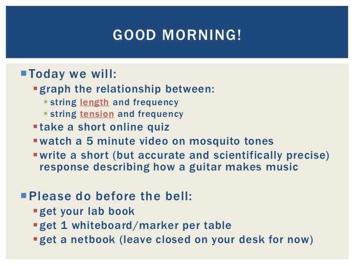 GOOD MORNING! Today we will:   graph the relationship between:     string length and frequency     string tension and ...
