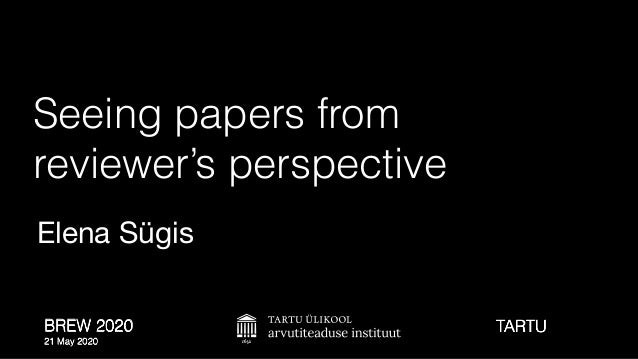 BREW 2020 21 May 2020 Seeing papers from reviewer's perspective Elena Sügis TARTU