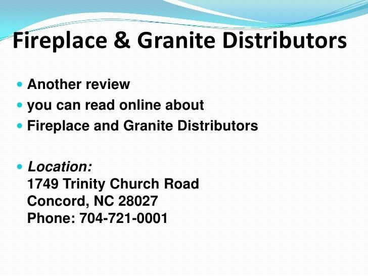 Granite and Fireplace Distributors-Customer Review