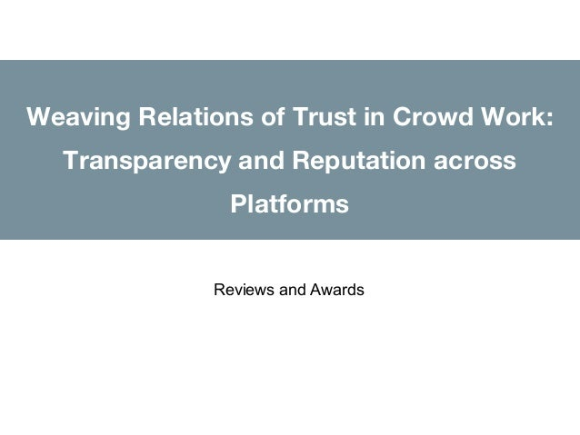 Weaving Relations of Trust in Crowd Work: Transparency and Reputation across Platforms Reviews and Awards
