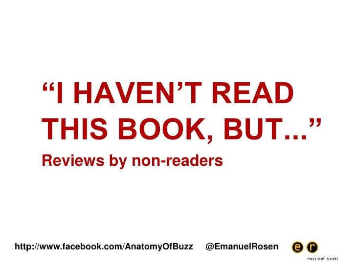 """""""I HAVEN'T READ THIS BOOK, BUT...""""<br />Reviews by non-readers<br />http://www.facebook.com/AnatomyOfBuzz     @EmanuelRos..."""