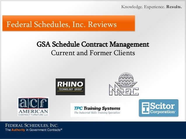 Knowledge. Experience. Results.  Federal Schedules, Inc. Reviews GSA Schedule Contract Management Current and Former Clien...