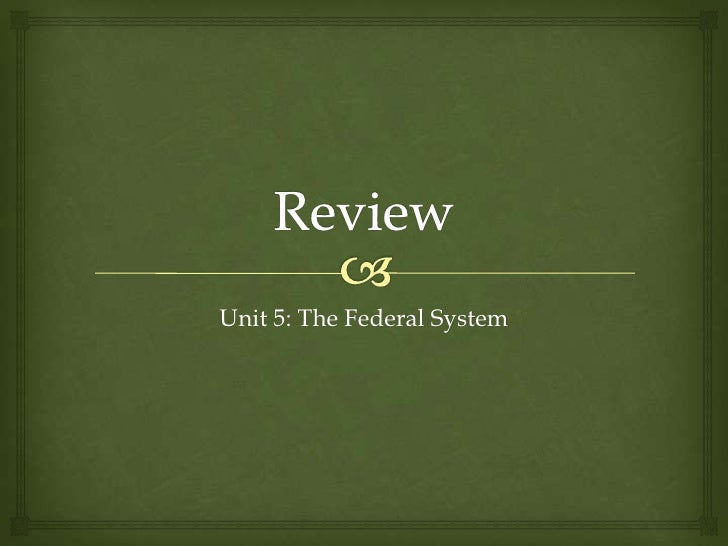 Unit 5: The Federal System