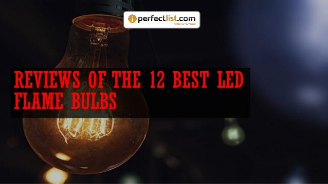 REVIEWS OF THE 12 BEST LED FLAME BULBS