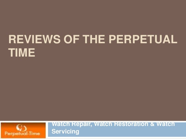 REVIEWS OF THE PERPETUAL TIME Watch Repair, Watch Restoration & Watch Servicing