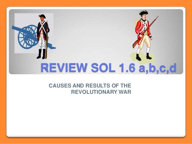 REVIEW SOL 1.6 a,b,c,d CAUSES AND RESULTS OF THE REVOLUTIONARY WAR