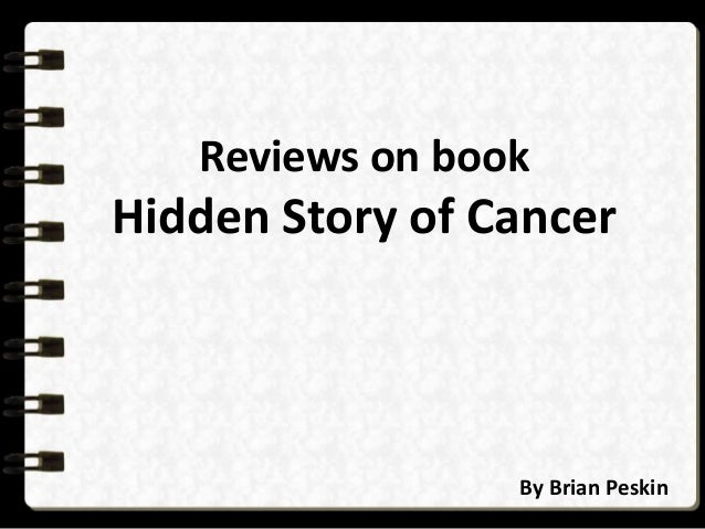 Reviews on book Hidden Story of Cancer By Brian Peskin