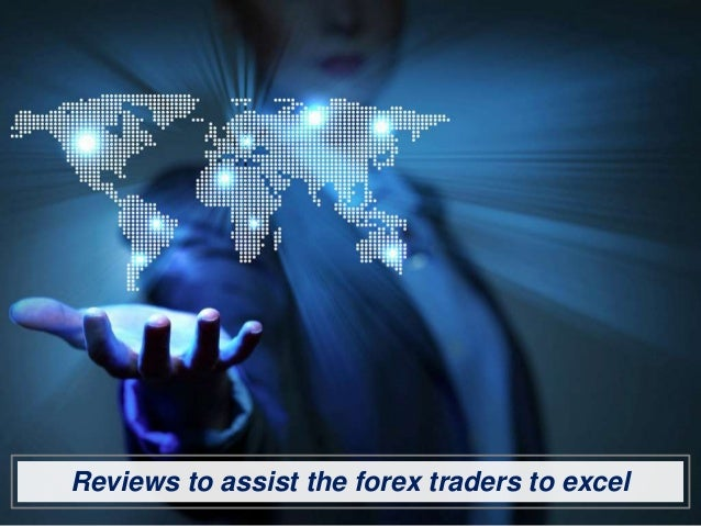 Reviews to assist the forex traders to excel