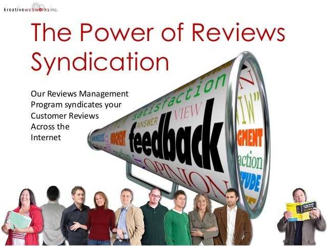 The Power of Reviews Syndication Our Reviews Management Program syndicates your Customer Reviews Across the Internet