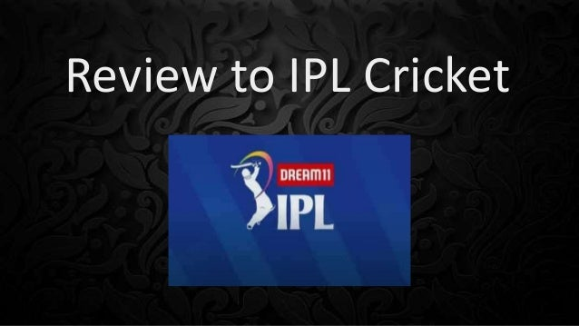 Review to IPL Cricket