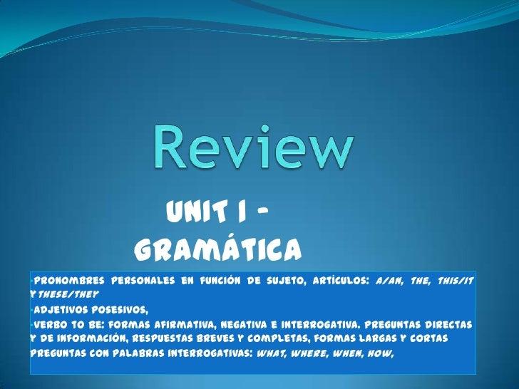 UNIT 1 -                  Gramática•Pronombres personales en función de sujeto, artículos: a/an, the, this/itythese/they•a...