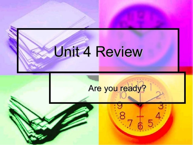 Unit 4 ReviewUnit 4 Review Are you ready?Are you ready?