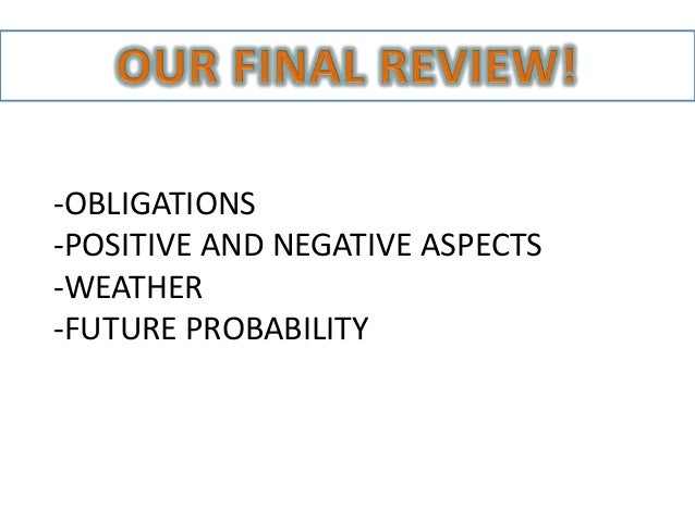 -OBLIGATIONS -POSITIVE AND NEGATIVE ASPECTS -WEATHER -FUTURE PROBABILITY