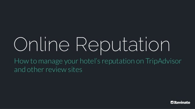 @Revinate Online Reputation How to manage your hotel's reputation on TripAdvisor and other review sites
