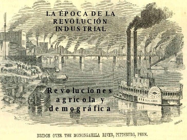 LA ÉPOCA DE LA REVOLUCIÓN INDUSTRIAL Revoluciones agrícola y demográfica