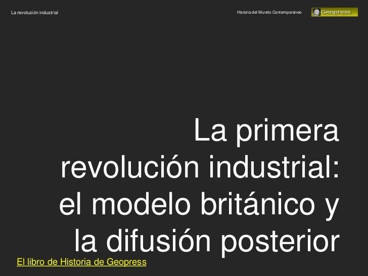 La revolución industrial                Historia del Mundo Contemporáneo                                      La primera  ...