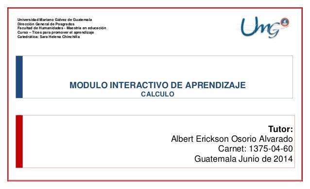 Universidad Mariano Gálvez de Guatemala Dirección General de Posgrados Facultad de Humanidades - Maestría en educación Cur...