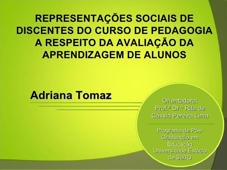 Adriana Tomaz REPRESENTAÇÕES SOCIAIS DE DISCENTES DO CURSO DE PEDAGOGIA A RESPEITO DA AVALIAÇÃO DA APRENDIZAGEM DE ALUNOS ...