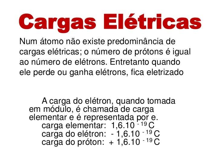 Cargas ElétricasNum átomo não existe predominância decargas elétricas; o número de prótons é igualao número de elétrons. E...