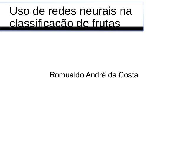 Uso de redes neurais na classificação de frutas Romualdo André da Costa