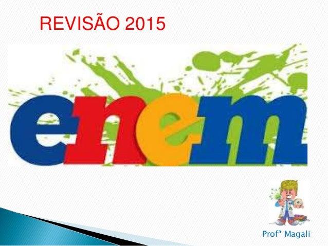 REVISÃO 2015 Profª Magali