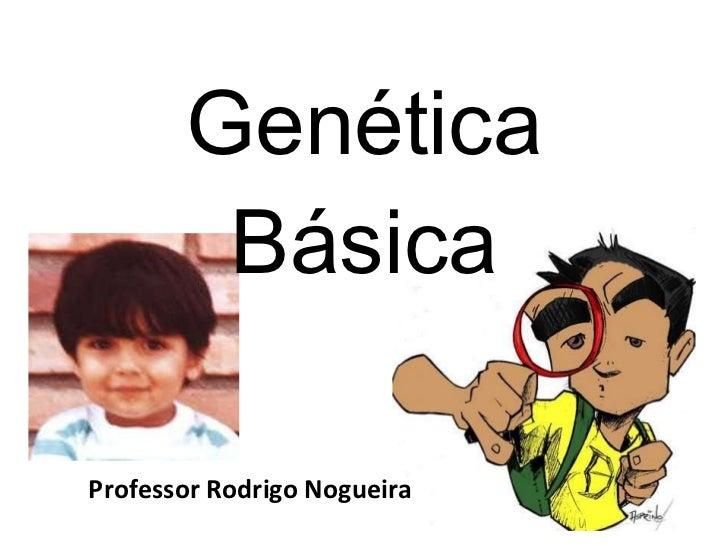 Genética Básica Professor Rodrigo Nogueira