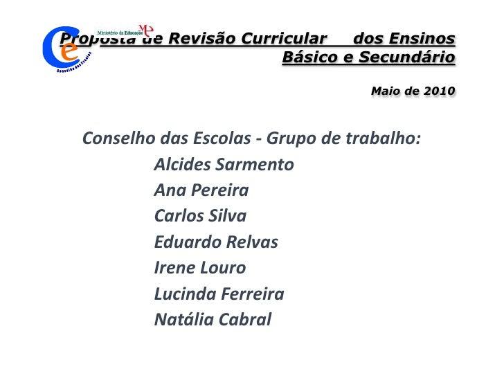 Proposta de Revisão Curricular     dos Ensinos Básico e SecundárioMaio de 2010<br />Conselho das Escolas - Grupo de traba...