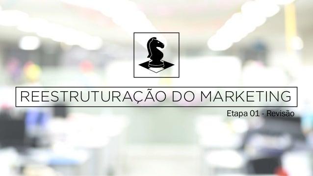 Etapa 01 - Revisão REESTRUTURAÇÃO DO MARKETING
