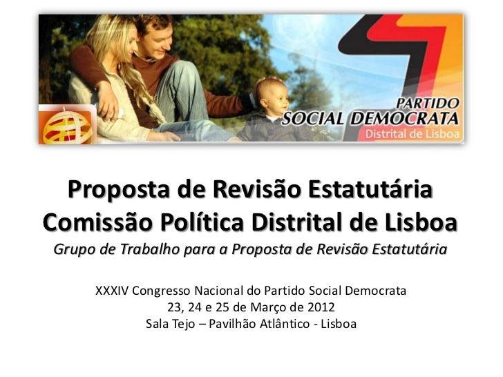 Proposta de Revisão EstatutáriaComissão Política Distrital de LisboaGrupo de Trabalho para a Proposta de Revisão Estatutár...