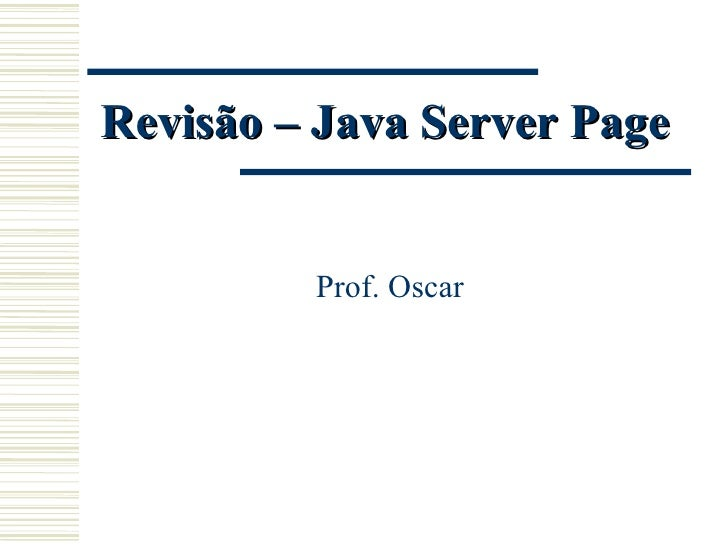 Prof. Oscar Revisão – Java Server Page