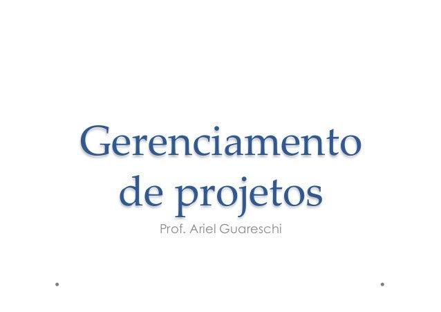 Gerenciamento de projetosProf. Ariel Guareschi