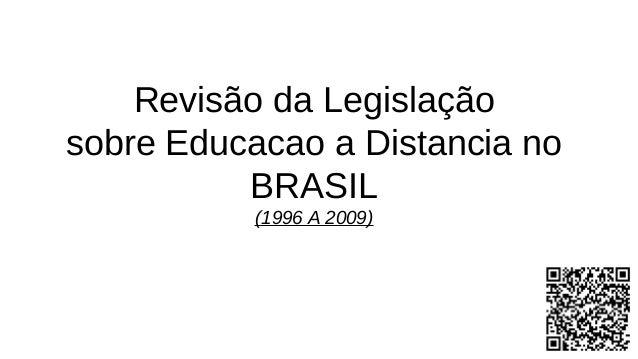 Revisão da Legislação sobre Educacao a Distancia no BRASIL (1996 A 2009) 1