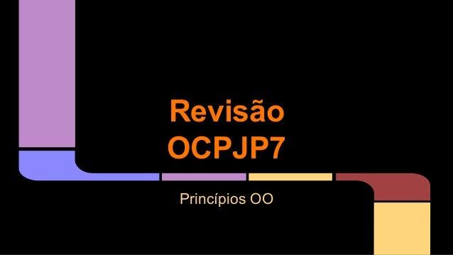 Revisão OCPJP7 Princípios OO