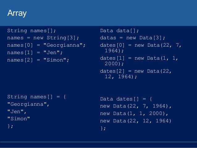 "Array String names[]; names = new String[3]; names[0] = ""Georgianna""; names[1] = ""Jen""; names[2] = ""Simon""; String names[]..."