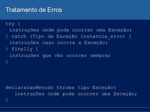 Tratamento de Erros try { instruções onde pode ocorrer uma Exceção; } catch (Tipo de Exceção instancia_erro) { instruções ...